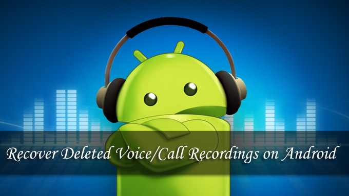 GUIDE]- Recover Lost/Deleted Voice/Call Recordings on Android