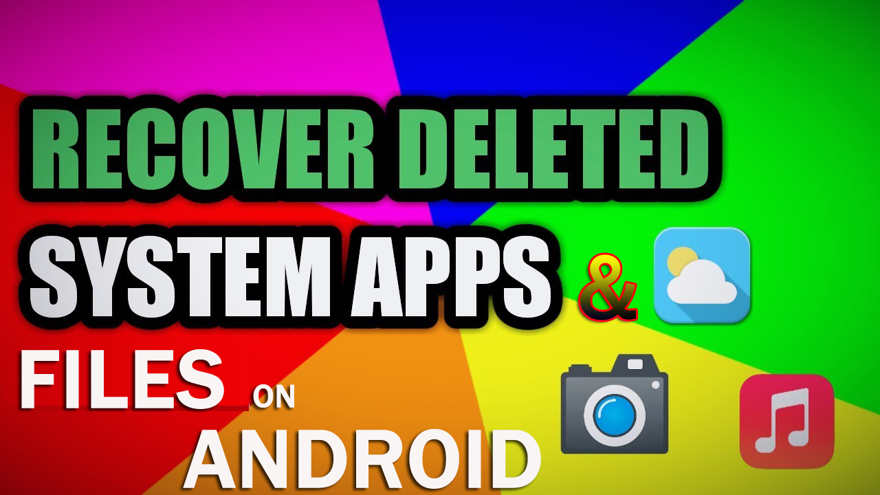 How To Retrieve Deleted System Apps Or File On Android