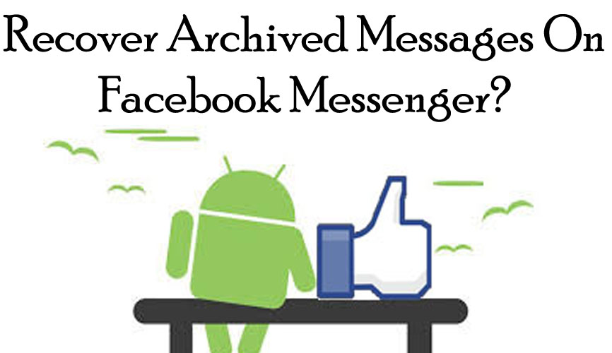 How to Recover Deleted Facebook Messenger Chat Contents on