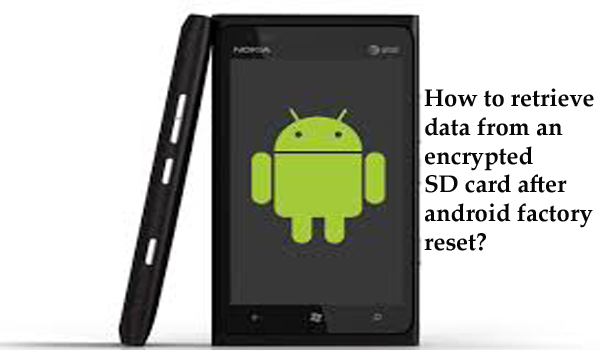 How to Retrieve Data from an Encrypted SD Card after Android