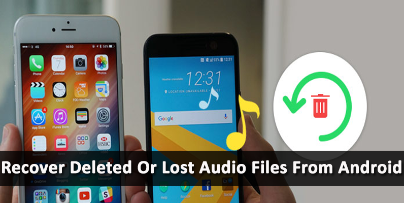 Android Audio Recovery- Recover Deleted Or Lost Audio Files