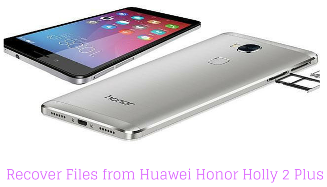 How to Recover Files from Huawei Honor Holly 2 Plus Android Phone