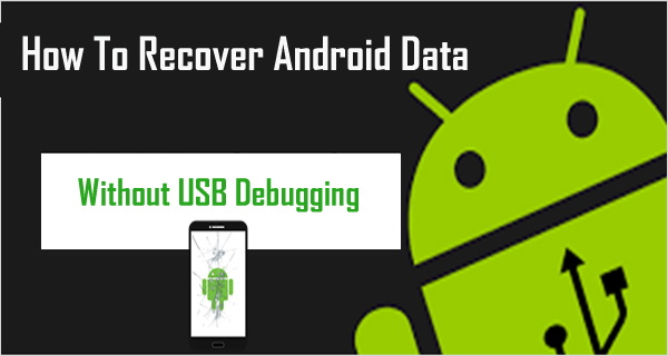 How To Recover Android Data Without USB Debugging