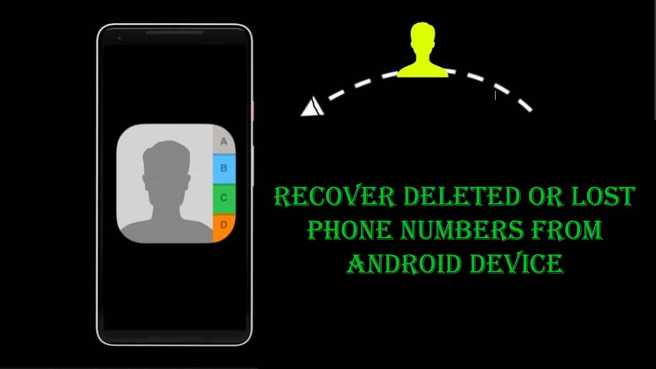 Top 3 Methods To Recover Deleted or Lost Phone Numbers From Android Device