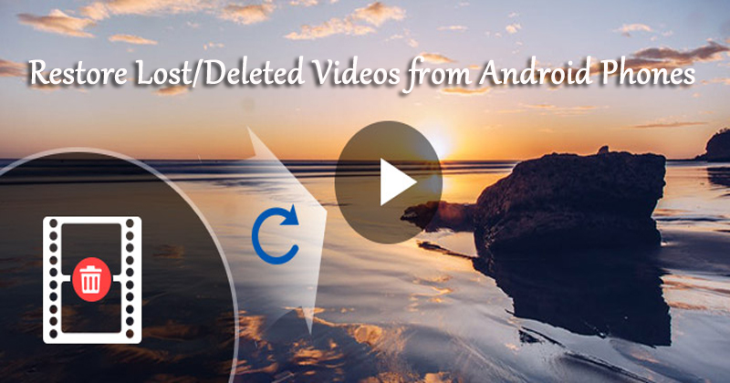 SOLVED]- How to Restore Lost/Deleted Videos from Android Phones