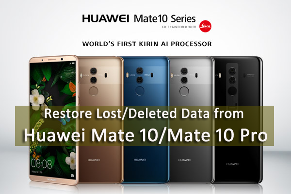 GUIDE]- How to Restore Lost/Deleted Data from Huawei Mate 10
