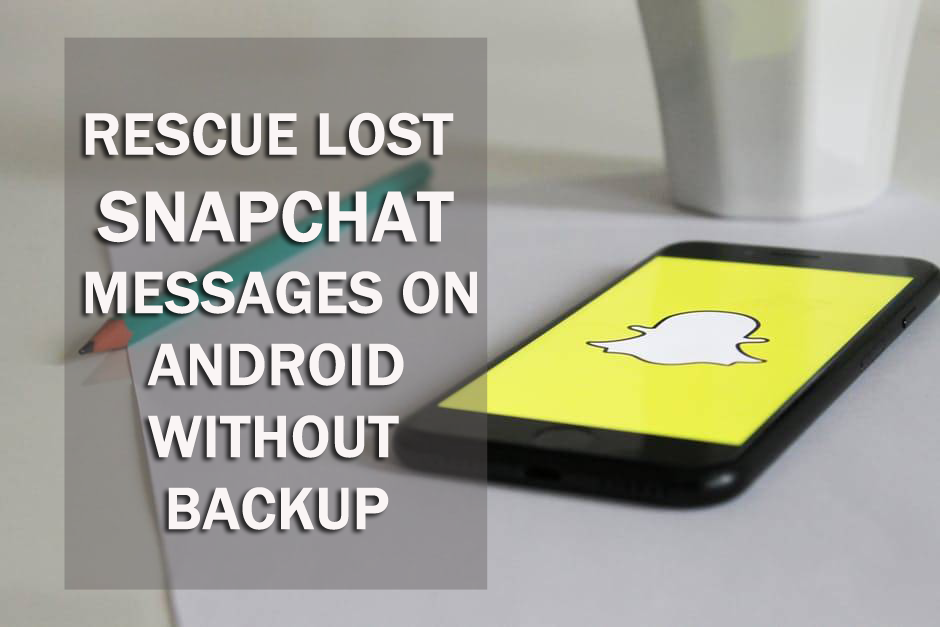 How to Rescue Lost Snapchat Messages on Android Without Backup