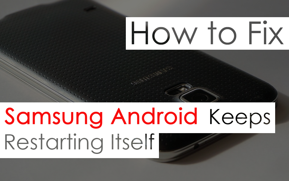 8 Proven Ways to Fix Samsung Android Phones Keeps Restarting