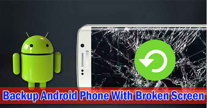 5 Methods]- How To Backup Android Phone With Broken Screen