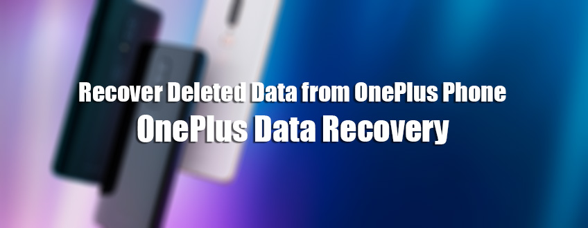 OnePlus 6T Data Recovery- Effective Ways To Rescue Missing Data From