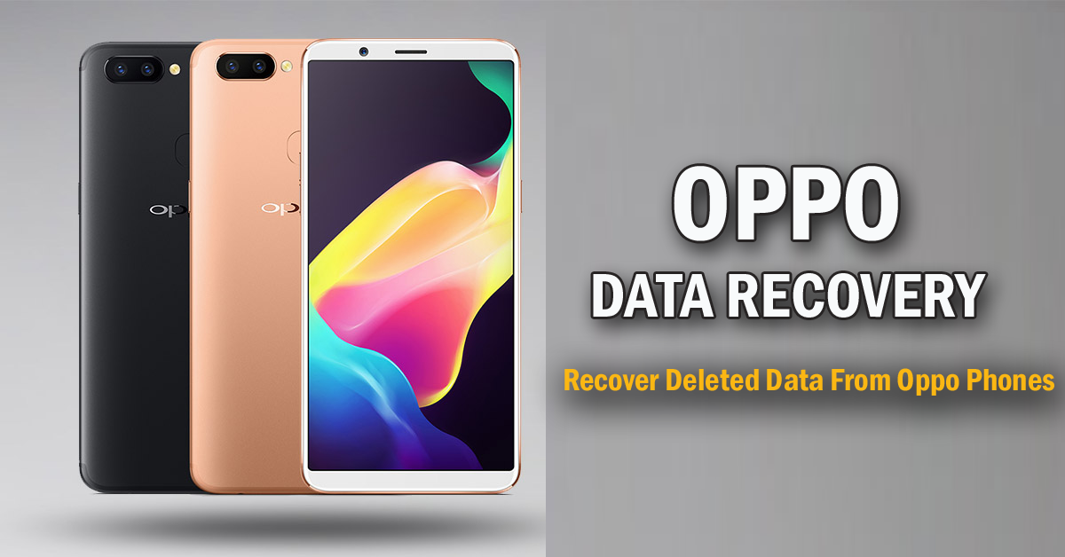 OPPO Data Recovery- Recover Deleted/Missing Data From Oppo