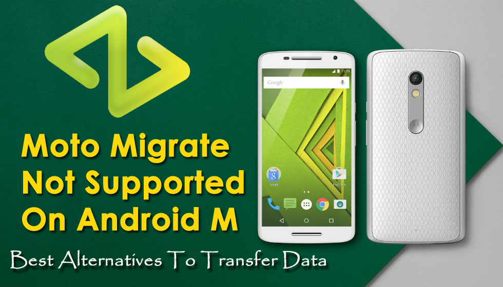Moto Migrate Not Supported On Android M Best Alternatives To Transfer Data